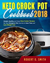 Keto Crock-Pot Cookbook 2018: Simple, Healthy and Tasty Slow Cooker Recipes for Your Ketogenic Diet Journey to Save Time and Lose Weight Fast