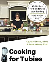 Cooking for Tubies: 25 recipes for blenderized tube feeding including recipes for the whole family