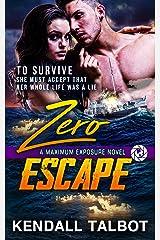 Zero Escape: Action-Packed Romantic Suspense (Maximum Exposure Book 3) Kindle Edition