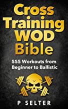 Scaricare Libri Cross Training WOD Bible: 555 Workouts from Beginner to Ballistic (Bodyweight Training, Kettlebell Workouts, Strength Training, Build Muscle, Fat Loss, ... Home Workout, Gymnastics) (English Edition) PDF