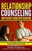 Relationship Counseling And Passive Aggressive Behavior: Is your counselor an expert in passive aggression? (The Complete Guide to Passive Aggression Book 7)