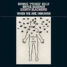 Bonnie Prince Billy - When We Are Inhuman (2019) LEAK ALBUM