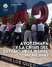 Ayotzinapa y la crisis del estado neoliberal mexicano (ReVisión Universitaria) (Spanish Edition)