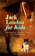 Jack London for Kids – Breathtaking Adventure Tales & Animal Stories (Illustrated Edition): Children's Book Classics, Including The Call of the Wild, White ... Michael Brother of Jerry & Before Adam