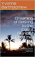 Dreaming of Retiring to the Costa Blanca? Read this first: All the information you need to stop the Dream turning into a Nightmare