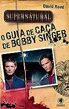 Supernatural - O Guia da Caça de Bobby Singer (Coleção Supernatural) (Portuguese Edition)
