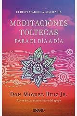 Meditaciones toltecas para el día a día: El despertar de la conciencia (Crecimiento personal) (Spanish Edition) Kindle Edition