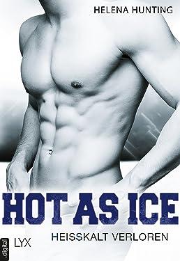 Hot as Ice - Heißkalt verloren (Pucked 5) (German Edition)