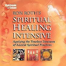Spiritual Healing Intensive: Applying the Timeless Treasures of Ancient Spiritual Practices