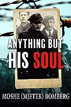 Anything But His Soul: A Jewish Holocaust Survivor Memoir (World war 2 True Survival Story)