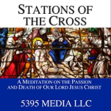 Stations of the Cross: A Meditation on the Passion and Death of Our Lord Jesus Christ