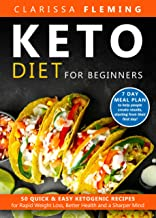 Keto Diet For Beginners: 50 Quick & Easy Ketogenic Recipes for Rapid Weight Loss, Better Health and a Sharper Mind (7 Day Meal Plan to Help People Create Results, Starting From Their First Day)