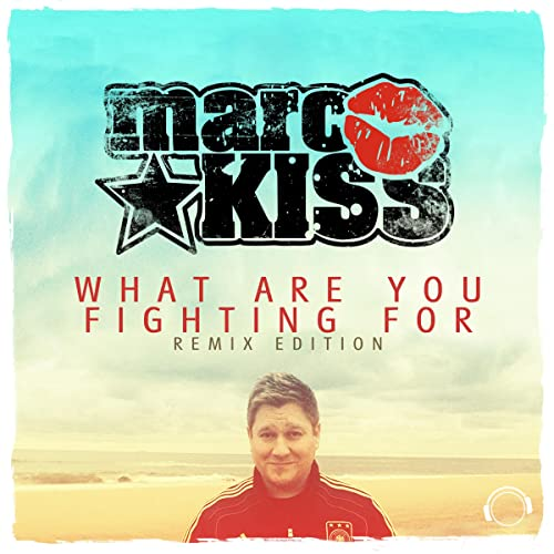 Marc Kiss - What Are You Fighting For (Remix Edition)