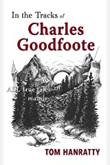 In the Tracks of Charles Goodfoote: All true tales - Mainly Kindle Edition