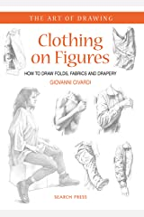 Art of Drawing: Clothing on Figures: How to Draw Folds, Fabrics and Drapery Kindle Edition