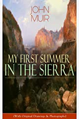 My First Summer in the Sierra (With Original Drawings & Photographs): Adventure Memoirs, Travel Sketches & Wilderness Studies Kindle Edition