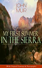 My First Summer in the Sierra (With Original Drawings & Photographs): Adventure Memoirs, Travel Sketches & Wilderness Studies