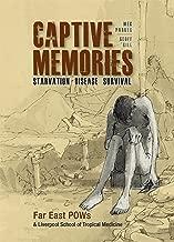 Captive Memories: Far East Pows & Liverpool School of Tropical Medicine