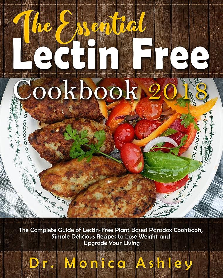 環境に優しい受け入れ罪The Essential Lectin Free  Cookbook 2018: The Complete Guide of Lectin-Free Plant Based Paradox Cookbook, Simple Delicious Recipes to Lose Weight and Upgrade Your Living (English Edition)