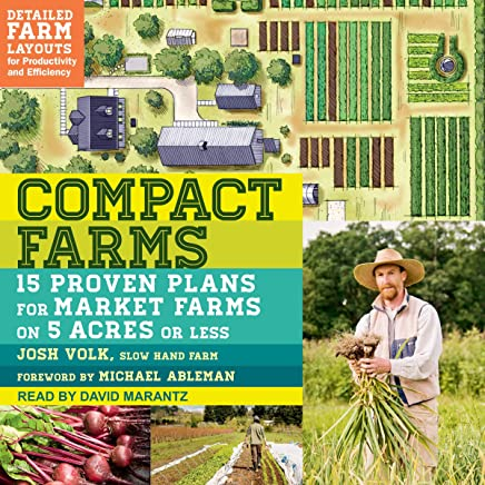 Compact Farms: 15 Proven Plans for Market Farms on 5 Acres or Less