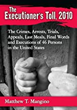 The Executioner's Toll, 2010: The Crimes, Arrests, Trials, Appeals, Last Meals, Final Words and Executions of 46 Persons in the United States