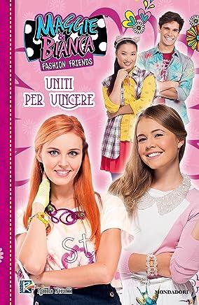 Maggie & Bianca. Fashion Friends - 3. Uniti per vincere
