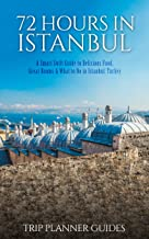 Istanbul: 72 Hours in Istanbul -A Smart Swift Guide to Delicious Food, Great Rooms & What to Do in Istanbul, Turkey. (Trip...