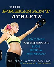 The Pregnant Athlete: How to Stay in Your Best Shape Ever--Before, During, and After Pregnancy