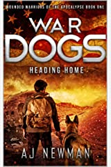 War Dogs Heading Home: Wounded Warriors of the Apocalypse - Post-Apocalyptic Survival Fiction Kindle Edition
