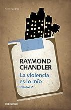 La violencia es lo mío: Relatos 2 (Spanish Edition)