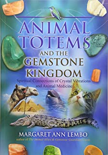 Animal Totems and the Gemstone Kingdom: Spiritual Connections of Crystal Vibrations and Animal Medicine