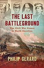 The Last Battleground: The Civil War Comes to North Carolina