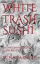 White trash sushi: 101 unconventional sushi recipes