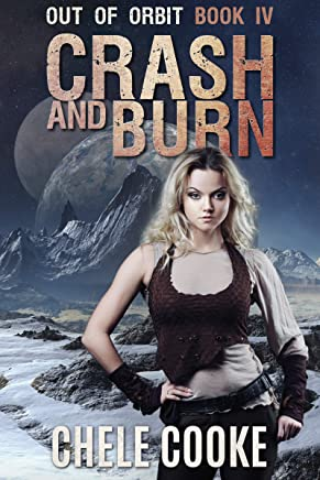 Crash and Burn: A Dystopian Action Adventure Novel (Out of Orbit Book 4)