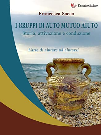 I gruppi di auto mutuo aiuto: Storia, attivazione e conduzione
