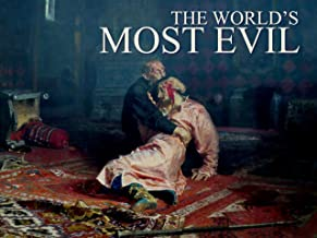The World's Most Evil: The Most Evil Men in History