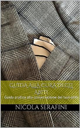 Guida alla cura degli abiti: Guida pratica alla conservazione dei tuoi abiti  (Pillole di Eleganza Maschile Vol. 1)