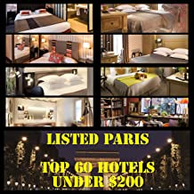 LISTED! THE PARIS GUIDE: TOP 60 HOTELS UNDER $200: A cheat sheet guide to the hotels you need to know to plan your trip to Paris, France (English Edition)