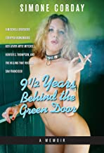 9 1/2 YEARS BEHIND THE GREEN DOOR, A Memoir: A Mitchell Brothers Stripper Remembers Her Lover Artie Mitchell, Hunter S. Thompson, and the Killing that Rocked San Francisco