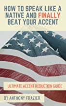 How to Speak Like a Native and Finally Beat Your Accent: Ultimate Accent Reduction Guide