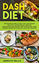 Dash Diet: Two books in one to help you lose weight and fight hypertension. Prevent cardiovascular disease and strengthen your immune system with healthy dash diet recipes