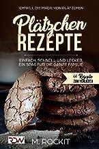 Plätzchen Rezepte, einfach, schnell und lecker, ein Spaß für die ganze Familie.: Ich Will - Die Magie von Plätzchen- 66 Rezepte zum Verlieben (66 Rezepte zum Verlieben, Teil 6) (German Edition)