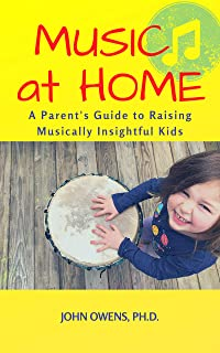 Music at Home: A Parent's Guide to Raising Musically Insightful Kids