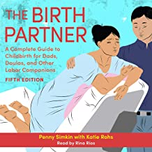 The Birth Partner: A Complete Guide to Childbirth for Dads, Partners, Doulas, and All Other Labor Companions (5th Edition)