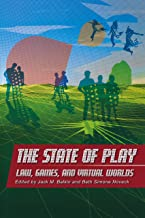 The State of Play: Law, Games, and Virtual Worlds (Ex Machina: Law, Technology, and Society Book 2)