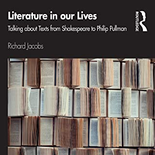 Literature in our Lives: Talking About Texts from Shakespeare to Philip Pullman