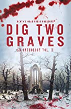 Dig Two Graves:An Anthology Vol. II