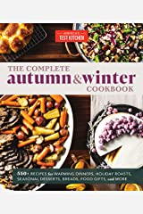 The Complete Autumn and Winter Cookbook: 550+ Recipes for Warming Dinners, Holiday Roasts, Seasonal Desserts, Breads, Foo d Gifts, and More (The Complete ATK Cookbook Series) Kindle Edition