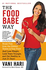 The Food Babe Way: Break Free from the Hidden Toxins in Your Food and Lose Weight, Look Years Younger, and Get Healthy in Just 21 Days! Kindle Edition