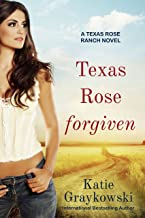 Texas Rose Forgiven: A Texas Rose Ranch Novel, Book 4